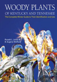 Woody Plants of Kentucky and Tennessee              by             Ronald L. Jones; B. Eugene Wofford