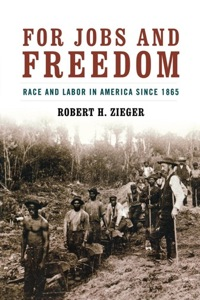 For Jobs and Freedom              by             Robert H. Zieger