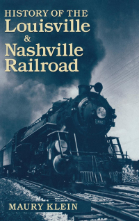 History of the Louisville & Nashville Railroad              by             Maury Klein