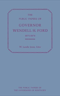 The Public Papers of Governor Wendell H. Ford, 1971-1974              by             Wendell H. Ford