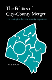The Politics of City-County Merger              by             W. E. Lyons