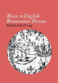 Music in English Renaissance Drama              by             John H. Long