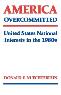 America Overcommitted              by             Donald E. Nuechterlein