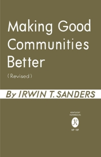 Making Good Communities Better              by             Irwin T. Sanders