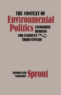 The Context of Environmental Politics              by             Harold Sprout; Margaret Sprout
