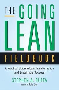 The Going Lean Fieldbook              by             Stephen A. RUFFA