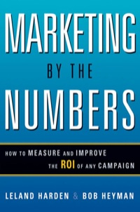Marketing by the Numbers              by             Leland HARDEN; Bob HEYMAN