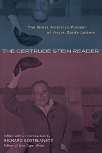 The Gertrude Stein Reader              by             Kostelanetz, Richard