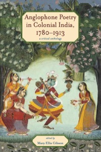 Anglophone Poetry in Colonial India, 1780–1913              by             Mary Ellis Gibson