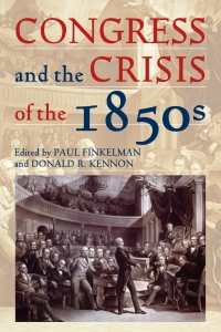 Congress and the Crisis of the 1850s              by             Paul Finkelman