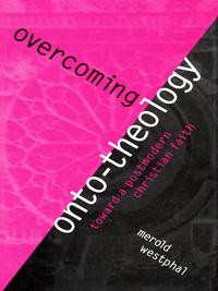 Overcoming Onto-Theology              by             Merold Westphal
