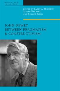 John Dewey Between Pragmatism and Constructivism              by             Larry A. Hickman