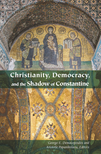 Christianity, Democracy, and the Shadow of Constantine              by             George E. Demacopoulos