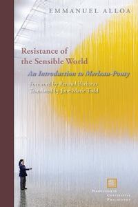 Resistance of the Sensible World              by             Emmanuel Alloa
