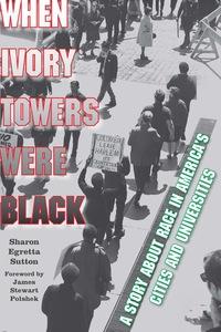 When Ivory Towers Were Black              by             Sharon Egretta Sutton