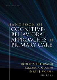 Handbook of Cognitive Behavioral Approaches in Primary Care              by             Robert A. DiTomasso, PhD, ABPP; Dr. Barbara A. Golden, Psy.D., ABPP; Harry Morris, DO, MPH