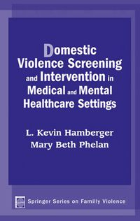 Domestic Violence Screening and Intervention in Medical and Mental Healthcare Settings              by             Mary Beth Phelan, MD