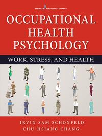 Occupational Health Psychology              by             Irvin Sam Schonfeld, PhD, MPH; Chu-Hsiang Chang, PhD