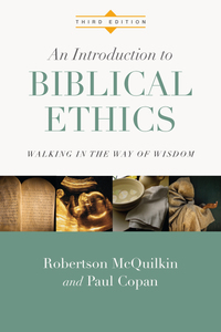 An Introduction to Biblical Ethics              by             Robertson McQuilkin; Paul Copan