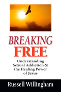 Breaking Free: Understanding Sexual Addiction & the Healing Power of Jesus 9780830868131
