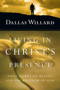 Living in Christ's Presence: Final Words on Heaven and the Kingdom of God 9780830896257