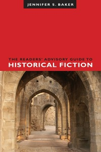 The Readers' Advisory Guide to Historical Fiction              by             Jennifer S. Baker