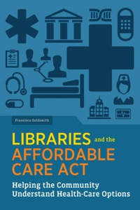 Libraries and the Affordable Care Act              by             Francisca Goldsmith