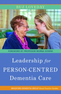 Leadership for Person-Centred Dementia Care              by             Buz Loveday