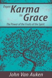 From Karma to Grace              by             John Van Auken