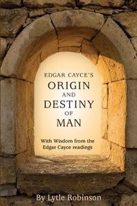 Edgar Cayce's Origin and Destiny of Man              by             Lytle Webb Robinson