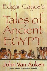 Edgar Cayce's Tales of Ancient Egypt              by             John Van Auken