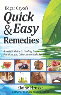 Edgar Cayce's Quick & Easy Remedies              by             Elaine Hruska