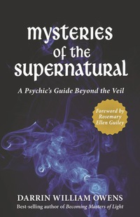 Mysteries of the Supernatural              by             Darrin W. Owens