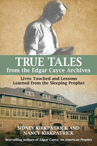 True Tales from the Edgar Cayce Archives              by             Sidney D. Kirkpatrick