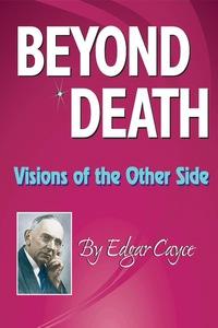 Beyond Death              by             Edgar Cayce