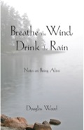 Breathe The Wind, Drink The Rain: Notes On Being Alive
