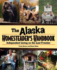 Alaska Homesteader's Handbook              by             Tricia Brown; Nancy Gates