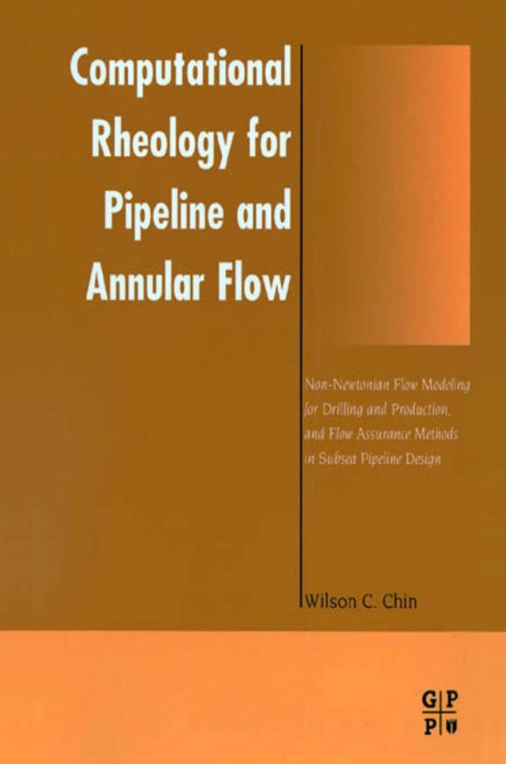 Computational Rheology for Pipeline and Annular Flow: Non-Newtonian Flow Modeling for Drilling and Production, and Flow Assurance Methods in Subsea Pipeline Design