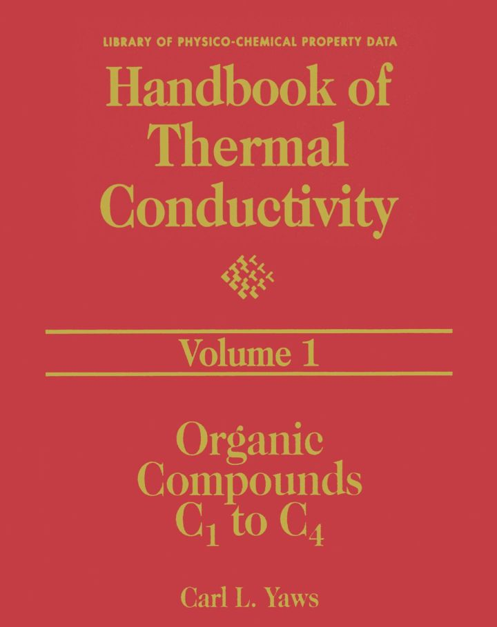 Handbook of Thermal Conductivity, Volume 1:: Organic Compounds C1 to C4