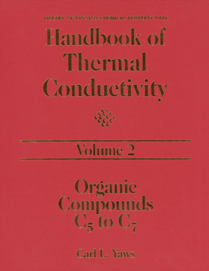 Handbook of Thermal Conductivity, Volume 2:: Organic Compounds C5 to C7