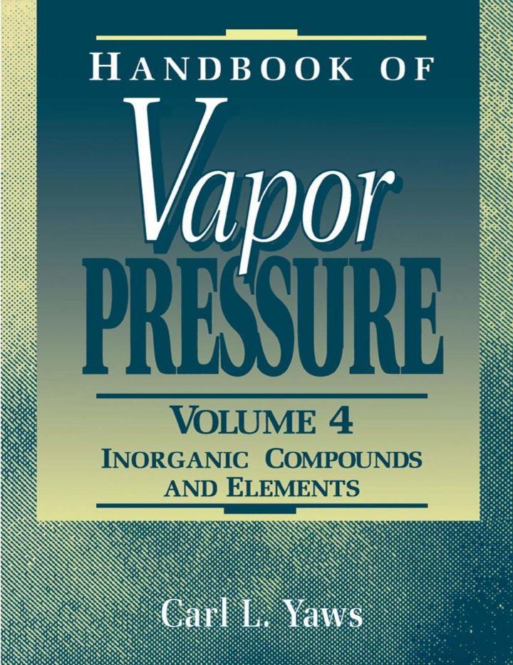 Handbook of Vapor Pressure: Volume 4:: Inorganic Compounds and Elements