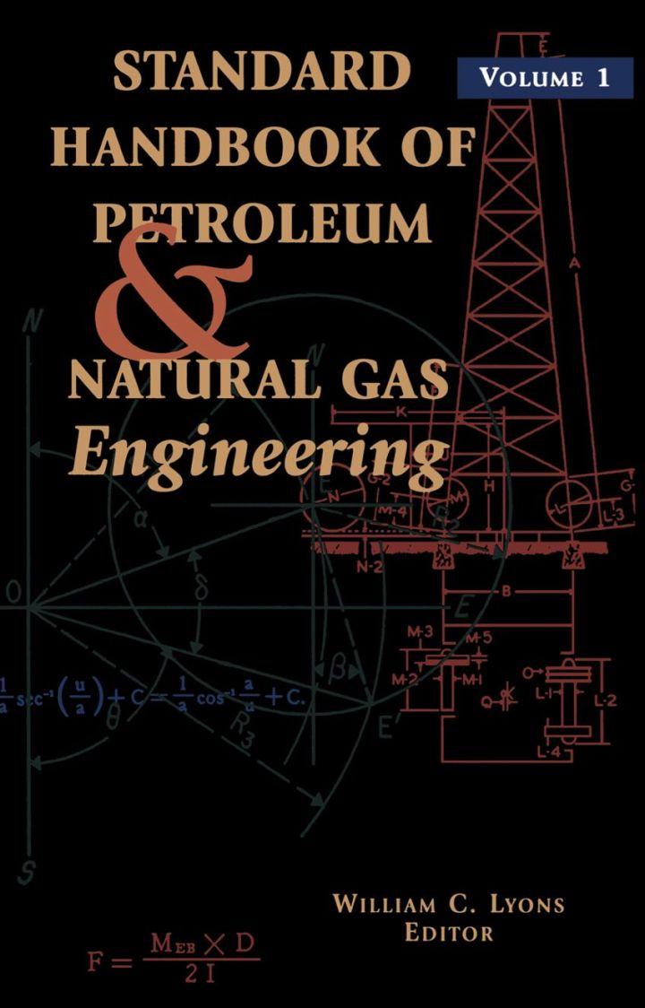 Standard Handbook of Petroleum and Natural Gas Engineering: Volume 1: Volume 1