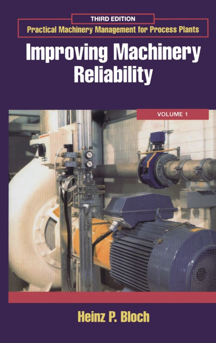 Practical Machinery Management for Process Plants: Volume 1: Improving Machinery Reliability