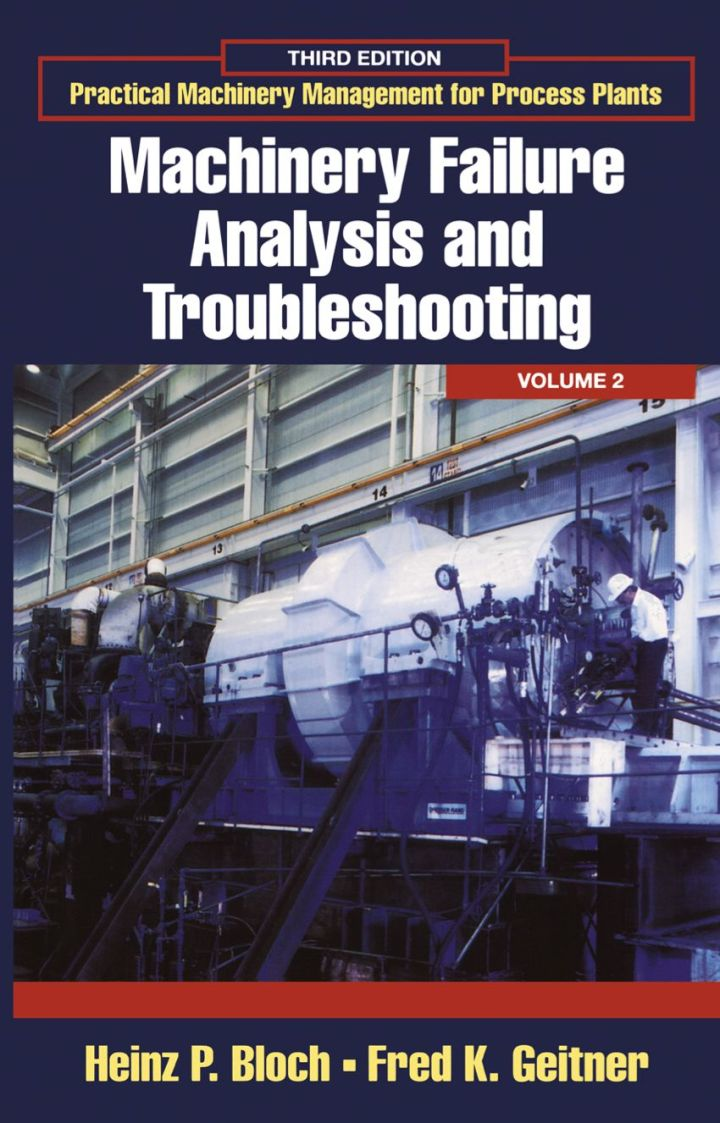 Practical Machinery Management for Process Plants: Volume 2: Machinery Failure Analysis and Troubleshooting