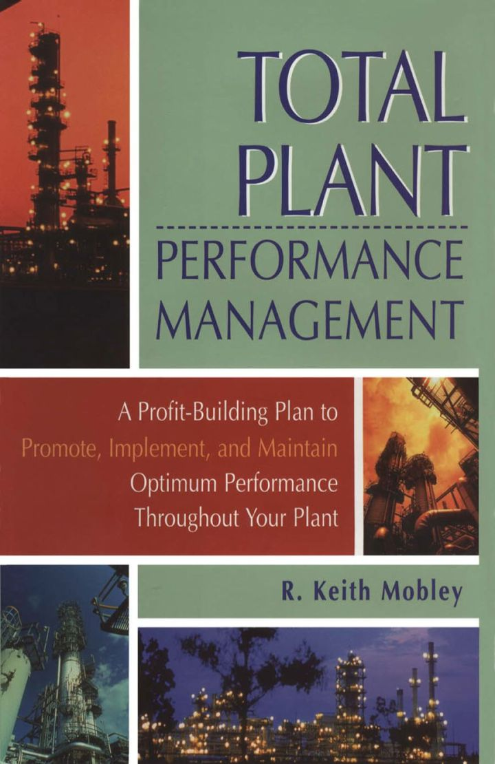 Total Plant Performance Management:: A Profit-Building Plan to Promote, Implement, and Maintain Optimum Performance Throughout Your Plant