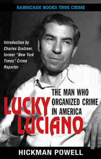 Lucky Luciano: The Man Who Organized Crime in America              by             Hickman Powell