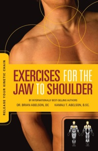 Exercises for the Jaw to Shoulder - Release Your Kinetic Chain              by             Dr. Brian James Abelson DC.