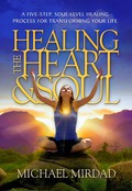 Healing the Heart & Soul: A Five-Step, Soul-Level Healing Process for Transforming Your Life 9780974021676
