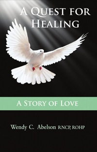 A Quest for Healing – A Story of Love -   EBOOK              by             Wendy Carol Abelson RNCP, ROHP