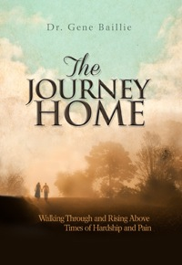 The Journey Home              by             Dr. Gene Baillie